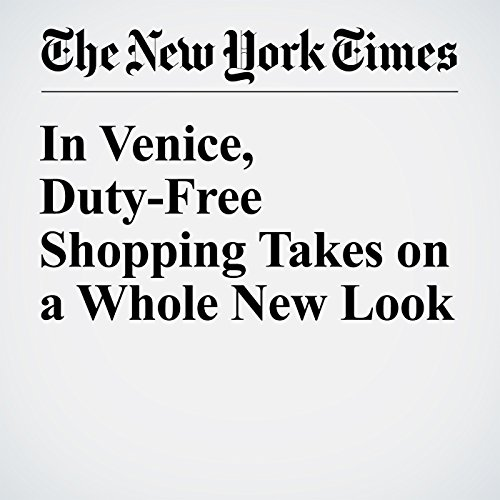 In Venice, Duty-Free Shopping Takes on a Whole New Look audiobook cover art