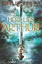 Here Lies Arthur by Philip Reeve (March 01,2010)