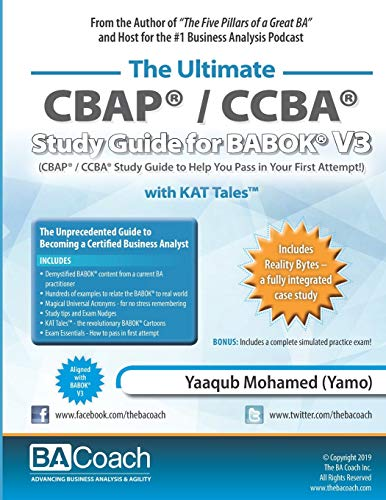 The Ultimate CBAP® / CCBA® Study Guide for BABOK® V3: CBAP® / CCBA® Study Guide to Help You Pass in Your First Attempt!