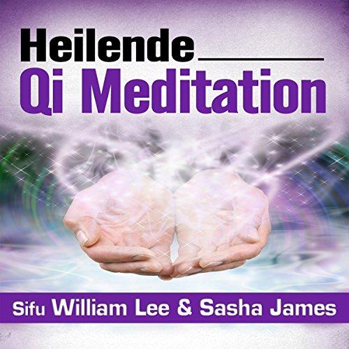 Couverture de Heilende Qi Meditation [Healing Qi Meditation]