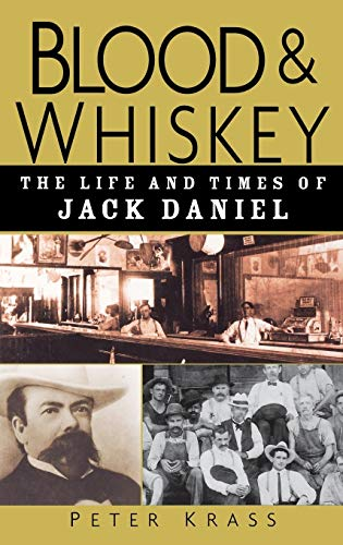 Blood and Whiskey: The Life and Times of Jack Daniel