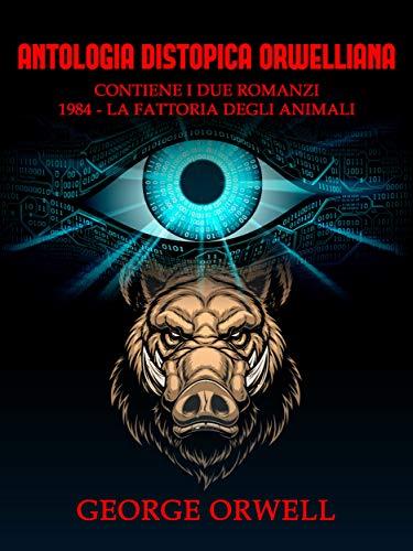 Antologia Distopica Orwelliana (Tradotto): 1984 - Millenovecento-ottantaquattro - La fattoria degli animali