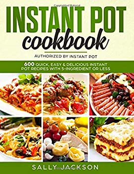 Paperback Instant Pot Cookbook : 600 Quick, Easy and Delicious Instant Pot Recipes with 5-Ingredient or Less [Large Print] Book