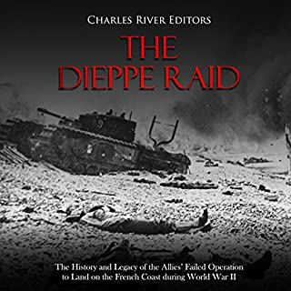 The Dieppe Raid: The History and Legacy of the Allies' Failed Operation to Land on the French Coast during World War II cover art
