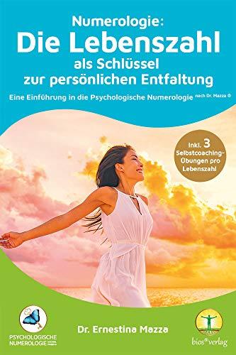 Numerologie: Die Lebenszahl als Schlüssel zur persönlichen Entfaltung: Eine Einführung in die Psychologische Numerologie nach Dr. Mazza ®