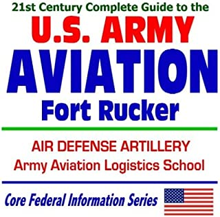 21st Century Complete Guide to U.S. Army Aviation at Fort Rucker, Air Defense Artillery, Army Aviation Logistics School, Army Aeronautical Services Agency (CD-ROM)