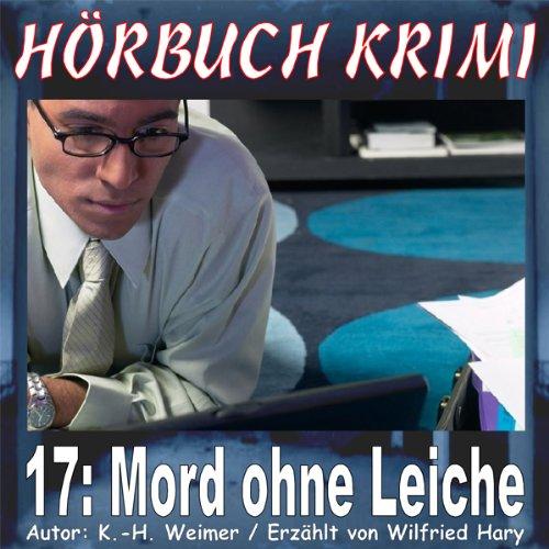 Mord ohne Leiche     Hörbuch Krimi 17              Autor:                                                                                                                                 K.- H. Weimer                               Sprecher:                                                                                                                                 Wilfried Hary                      Spieldauer: 10 Min.     2 Bewertungen     Gesamt 1,5