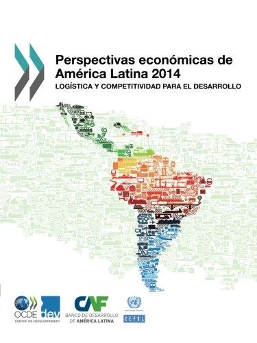 Perspectivas Economicas de America Latina 2014: Logistica y Competitividad Para El Desarrollo (Economic Commission for Latin America and the Caribbean - OECD Development Centre)