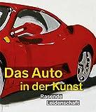 Das Auto in der Kunst. Rasende Leidenschaft: Ausstellungskatalog Kunsthalle Emden 2017