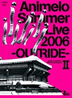 Animelo Summer Live 2006 -OUTRIDE- II [DVD]
