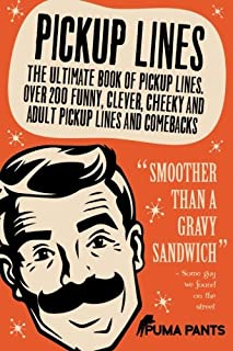 Pickup Lines: The Ultimate Book of Pickup Lines. Over 200 Funny, Clever, Cheeky and Adult Pickup Lines and Comebacks (Humor of the Funny Kind) (Volume 1)