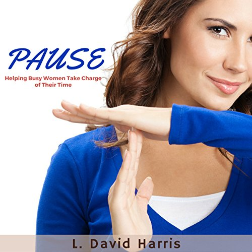 PAUSE: Helping Busy Women Take Charge of Their Time audiobook cover art