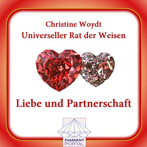 Liebe und Partnerschaft. Universeller Rat der Weisen Audiobook By Christine Woydt cover art