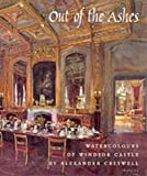 Out of the Ashes: Watercolours of Windsor Castle by Alexander Cresswell (The Royal Collection)