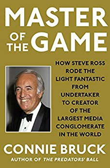Master of the Game: How Steve Ross Rode the Light Fantastic from Undertaker to Creator of the Largest Media Conglomerate in the World by [Connie Bruck]