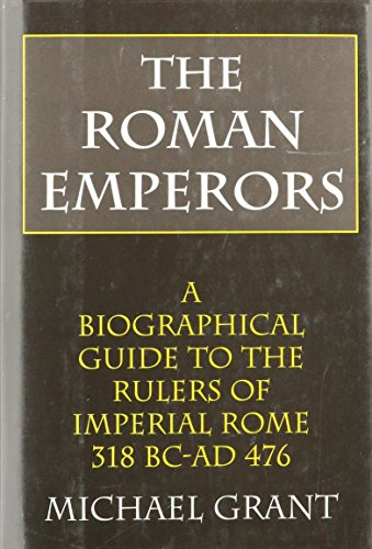 Compare Textbook Prices for The Roman Emperors: A Biographical Guide to the Rulers of Imperial Rome, 31 B.C. - A.D. 476  ISBN 9780760700914 by Grant, Michael
