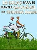 10 Dicas Para Se Manter Saudável Na Terceira Idade (Portuguese Edition)