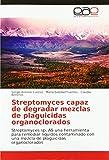 Streptomyces capaz de degradar mezclas de plaguicidas organoclorados: Streptomyces sp. A5 una herramienta para remediar líquidos contaminado con una ... con una mezcla de plaguicidas organoclorados