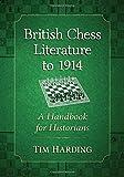 British Chess Literature To 1914: A Handbook For Historians-Harding, Tim