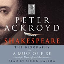 Shakespeare: The Biography, A Muse of Fire: Successful Playwright and Businessman, Volume III