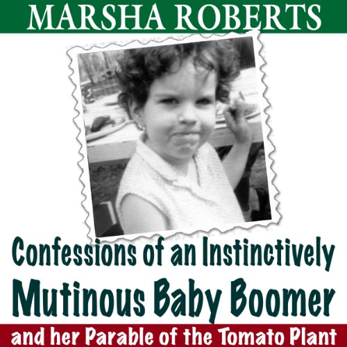 Confessions of an Instinctively Mutinous Baby Boomer audiobook cover art