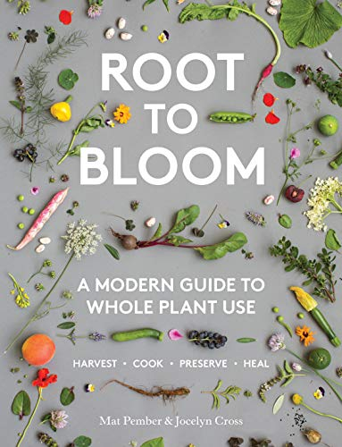 Pember, M: Root to Bloom: A Modern Guide to Whole Plant Use