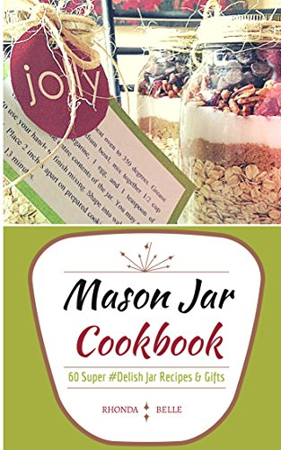 Mason Jar Cookbook: 60 Super #Delish Mason Jar Recipes & Seasoning Mixes (60 Super Recipes Book 11) by [Rhonda Belle]