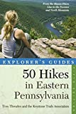 Explorer s Guide 50 Hikes in Eastern Pennsylvania: From the Mason-Dixon Line to the Poconos and North Mountain (Fifth Edition) (Explorer s 50 Hikes)