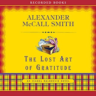The Lost Art of Gratitude     An Isabel Dalhousie Novel              Written by:                                                                                                                                 Alexander McCall Smith                               Narrated by:                                                                                                                                 Davina Porter                      Length: 8 hrs and 11 mins     Not rated yet     Overall 0.0