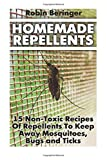 Homemade Repellents: 15 Non-Toxic Recipes Of Repellents To Keep Away Mosquitoes, Bugs and Ticks: (Natural Homemade Pest Repellents)