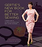 Gertie's New Book for Better Sewing:: A Modern Guide to Couture-Style Sewing Using Basic V...