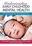 Understanding Early Childhood Mental Health (A Practical Guide for Professionals)