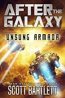 After the Galaxy: Unsung Armada by [Scott Bartlett]