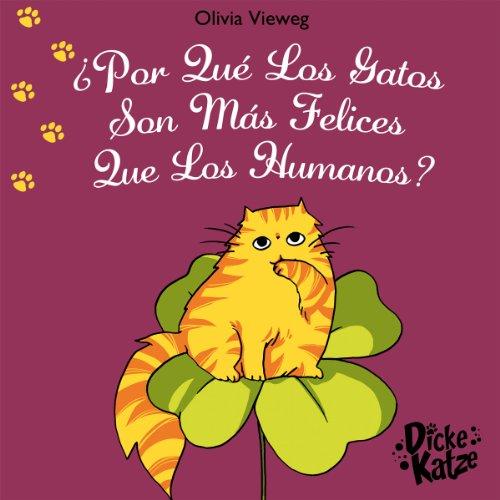¿ Por Qué Los Gatos Son Más Felices Que Los Humanos? (Dicke Katze (ES) nº 2)