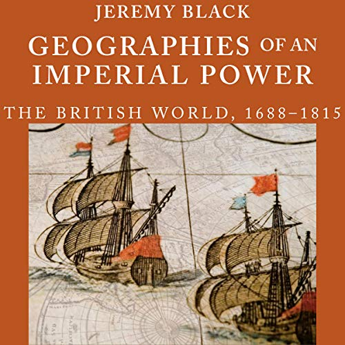 Geographies of an Imperial Power: The British World, 1688-1815 audiobook cover art