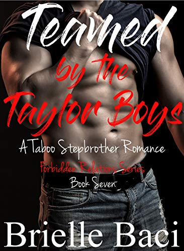 Teamed by the Taylor Boys: A Taboo Stepbrother Romance MWMM (Forbidden Relations Book 7) (English Edition)