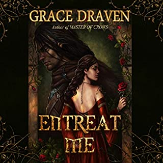 Entreat Me                   By:                                                                                                                                 Grace Draven                               Narrated by:                                                                                                                                 Stacey Holmes                      Length: 14 hrs and 10 mins     3 ratings     Overall 4.3
