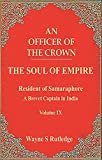 An Officer of the Crown volume IX: The Soul of Empire: Resident of Samaraphore: A Brevet Captain in India (An Officer of the Crown Book Series 9) (English Edition)