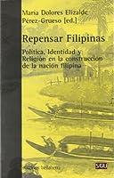 Repensar Filipinas : política, identidad y religión en la construcción de la nación filipina