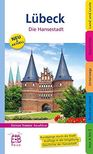 Lübeck. Die Hansestadt: Die Hansestadt und ihre Umgebung entdecken und erleben. Ein illustriertes Reisehandbuch