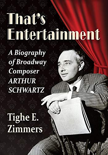 That's Entertainment: A Biography of Broadway Composer Arthur Schwartz