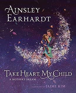 Take Heart, My Child: A Mother's Dream by [Ainsley Earhardt, Jaime Kim, Kathryn Cristaldi]