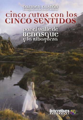 Cinco Rutas Con Los Cinco Sentidos Por El Valle De Benasque Y La Ribagorza