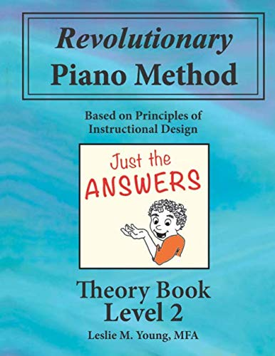 Revolutionary Piano Method: Theory Level 2 Answers: Based on Principles of Instructional Design (Revolutionary Piano Method Answers)