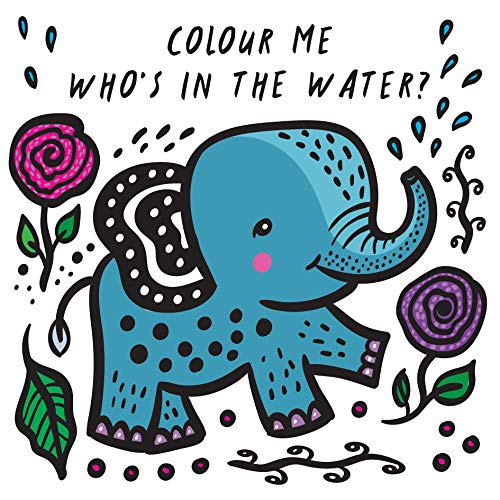 Colour Me: Who's in the Water?: Watch Me Change Colour In Water: 1 (Wee Gallery Bath Books)
