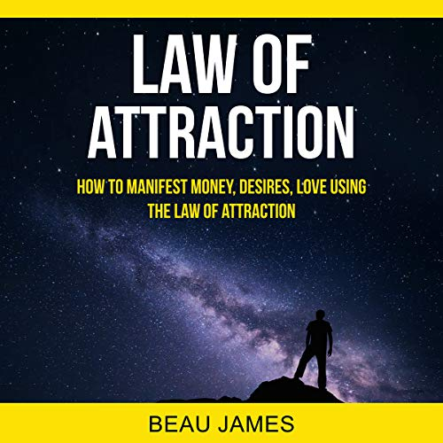Law of Attraction: How to Manifest Money, Desires, Love Using the Law of Attraction                   By:                                                                                                                                 Beau James                               Narrated by:                                                                                                                                 Gina Winks                      Length: 3 hrs and 40 mins     22 ratings     Overall 5.0