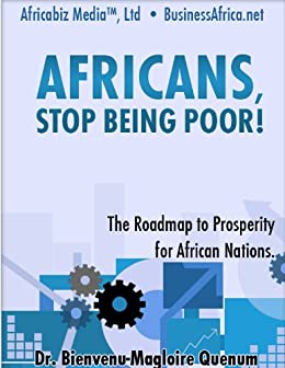 Africans, Stop Being Poor! (Fast Developing for Africa Book 1) by [Bienvenu-Magloire Quenum]