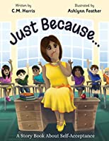 Just Because...: A Story Book About Self-Acceptance (Ms. Freckle School Stories)