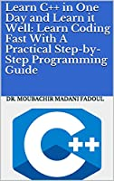 Learn C++ in One Day and Learn it Well: Learn Coding Fast With A Practical Step-by-Step Programming Guide Front Cover