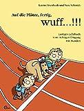 Auf die Plätze, fertig, wuff...!!!: Lustiges Lehrbuch vom richtigen Umgang mit Hunden - Katrin Eisenhuth